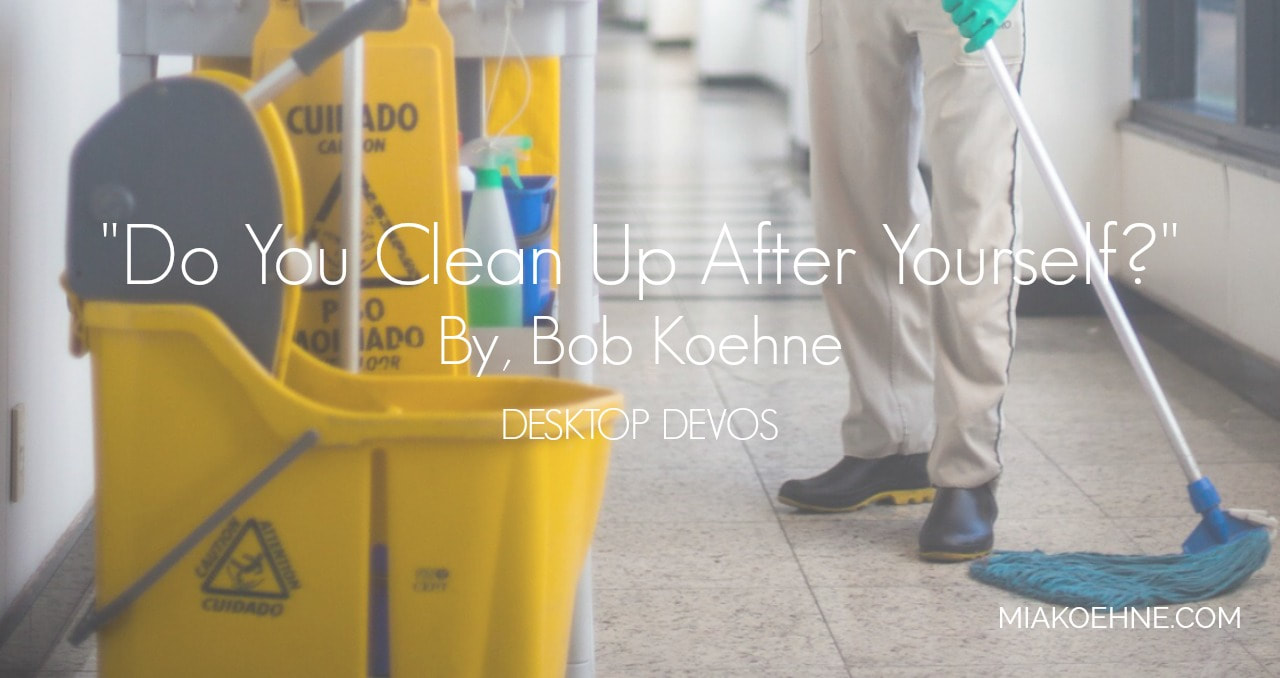 Do you clean up after yourself mia koehne i think we all have some tasks within our jobs or chores around the house we would rather not do sometimes we put on a good face and attack these with a solutioingenieria Image collections